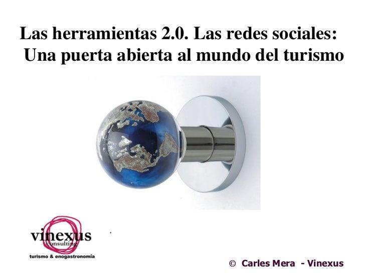 Las herramientas 2.0. Las redes sociales:Una puerta abierta al mundo del turismo                          © Carles Mera - ...