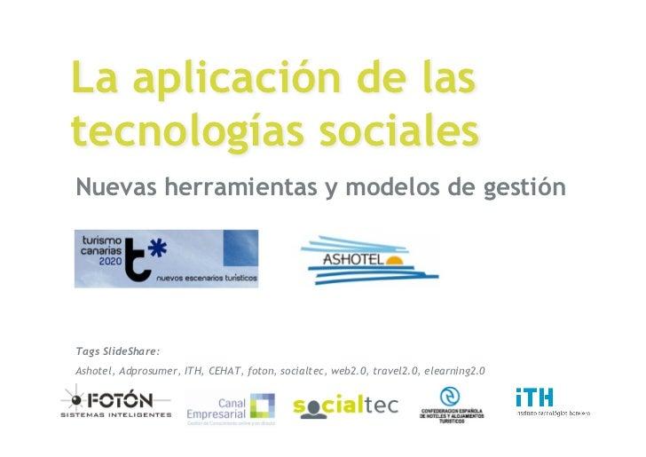 La aplicación de las tecnologías sociales Nuevas herramientas y modelos de gestión     Tags SlideShare: Ashotel, Adprosume...