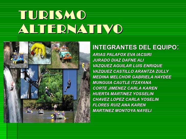 TURISMO ALTERNATIVO INTEGRANTES DEL EQUIPO : ARIAS PALAFOX EVA IACSIRI JURADO DIAZ DAFNE ALI VAZQUEZ AGUILAR LUIS ENRIQUE ...