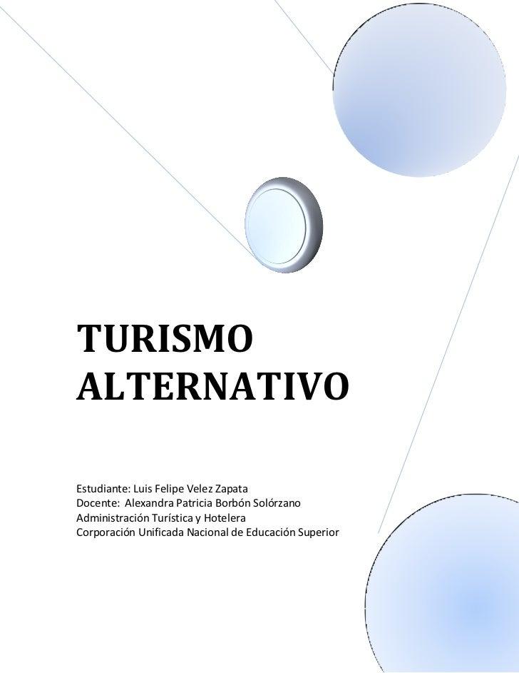 TURISMOALTERNATIVOEstudiante: Luis Felipe Velez ZapataDocente: Alexandra Patricia Borbón SolórzanoAdministración Turística...