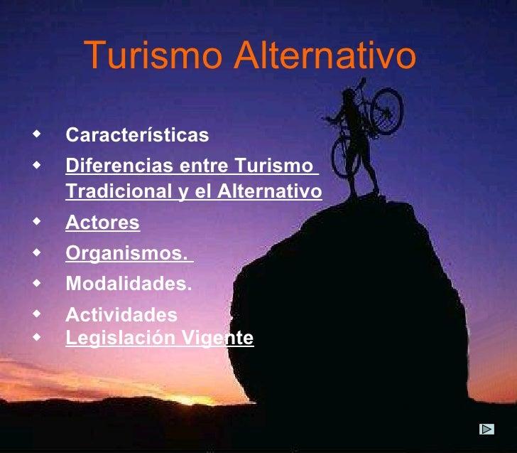 Turismo   Alternativo <ul><li>Características </li></ul><ul><li>Diferencias entre Turismo  Tradicional y el Alternativo </...