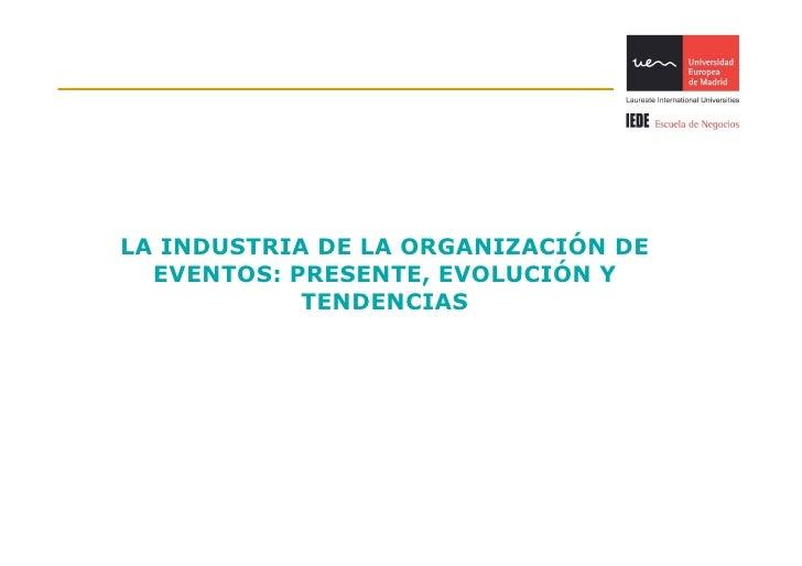 LA INDUSTRIA DE LA ORGANIZACIÓN DE   EVENTOS: PRESENTE, EVOLUCIÓN Y             TENDENCIAS