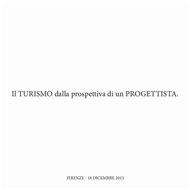 Il TURISMO dalla prospettiva di un PROGETTISTA.  FIRENZE - 18 DICEMBRE 2013
