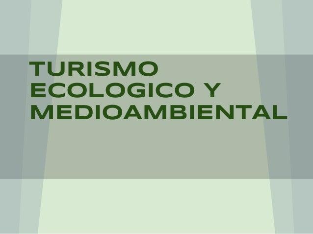 TURISMO ECOLoGICO Y MEDIOAMBIENTAL