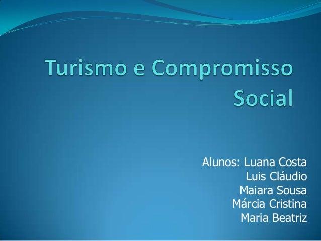 Alunos: Luana Costa Luis Cláudio Maiara Sousa Márcia Cristina Maria Beatriz
