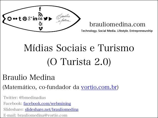 Mídias Sociais e Turismo(O Turista 2.0)Twitter: @bmedinadiasFacebook: facebook.com/webminingSlideshare: slideshare.net/bra...