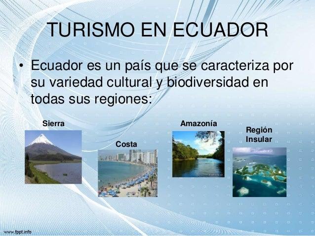 TURISMO EN ECUADOR • Ecuador es un país que se caracteriza por su variedad cultural y biodiversidad en todas sus regiones:...