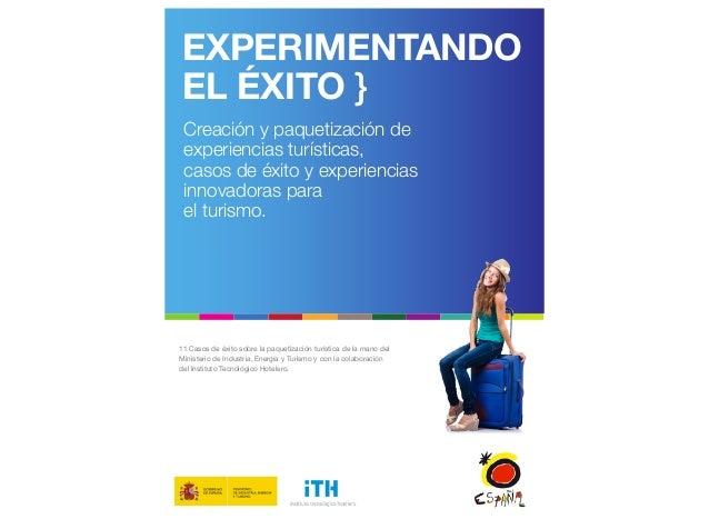 EXPERIMENTANDO EL ÉXITO } 11 Casos de éxito sobre la paquetización turística de la mano del Ministerio de Industria, Energ...