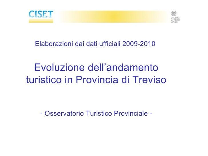 Elaborazioni dai dati ufficiali 2009-2010     Evoluzione dell'andamento turistico in Provincia di Treviso      - Osservato...