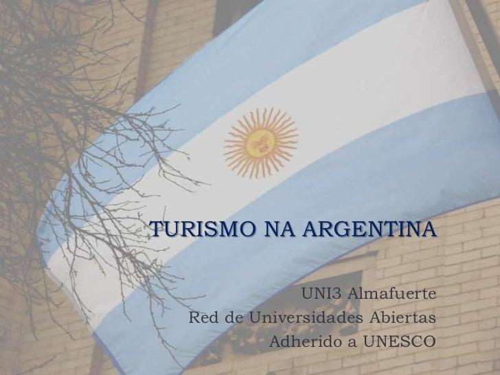 TURISMO NA ARGENTINA               UNI3 Almafuerte  Red de Universidades Abiertas           Adherido a UNESCO