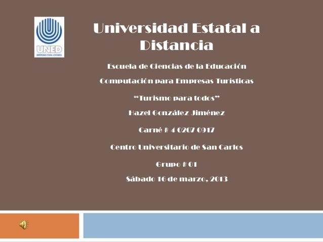 """Universidad Estatal a     Distancia Escuela de Ciencias de la EducaciónComputación para Empresas Turísticas       """"Turismo..."""