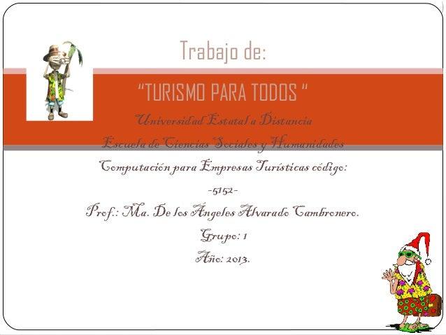 """Trabajo de:        """"TURISMO PARA TODOS """"        Universidad Estatal a Distancia  Escuela de Ciencias Sociales y Humanidade..."""