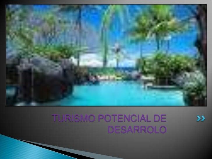 TURISMO POTENCIAL DE DESARROLO<br />