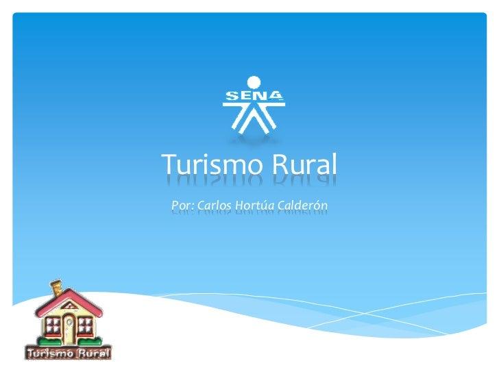 Turismo RuralPor: Carlos Hortúa Calderón