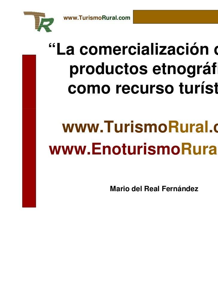 """www.TurismoRural.com""""La comercialización de los  productos etnográficos  como recurso turístico"""" www.TurismoRural.comwww.E..."""