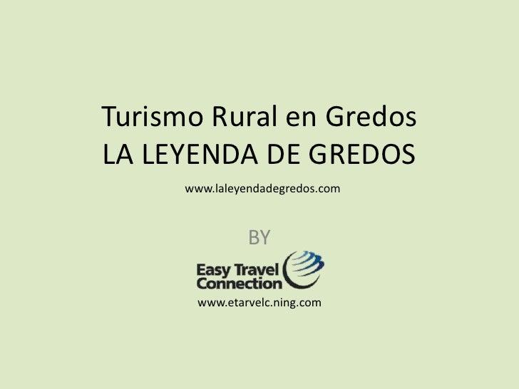 Turismo Rural en GredosLA LEYENDA DE GREDOS<br />BY <br />www.laleyendadegredos.com<br />www.etarvelc.ning.com<br />