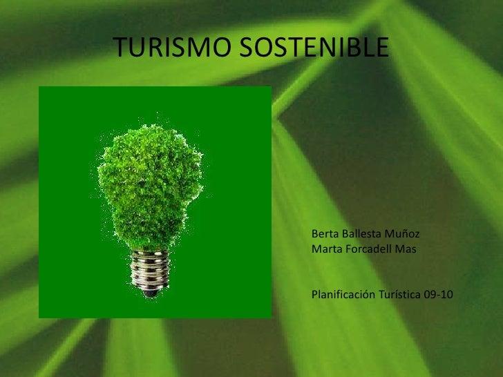 TURISMO SOSTENIBLE<br />Berta Ballesta Muñoz<br />Marta Forcadell Mas<br />Planificación Turística 09-10<br />