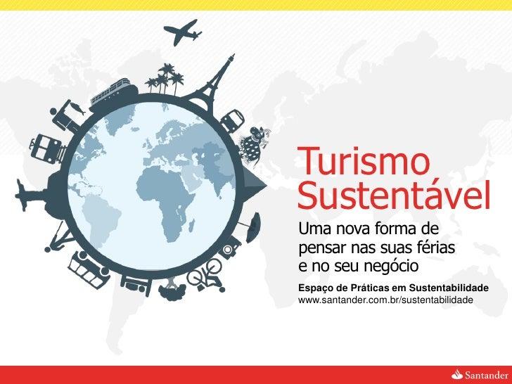 TurismoSustentávelUma nova forma depensar nas suas fériase no seu negócioEspaço de Práticas em Sustentabilidadewww.santand...