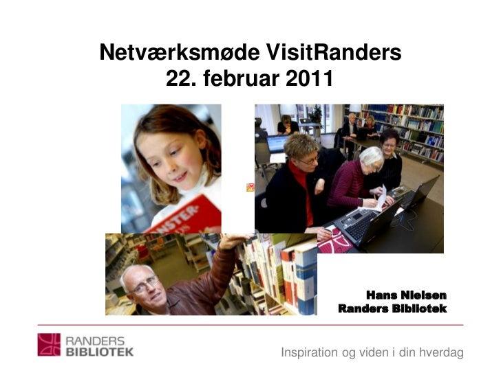 Netværksmøde VisitRanders22. februar 2011<br />Hans Nielsen<br />Randers Bibliotek<br />