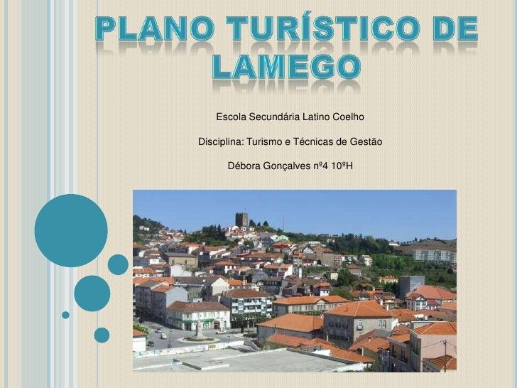 Plano Turístico de Lamego<br />Escola Secundária Latino Coelho<br />Disciplina: Turismo e Técnicas de Gestão<br />Débora...