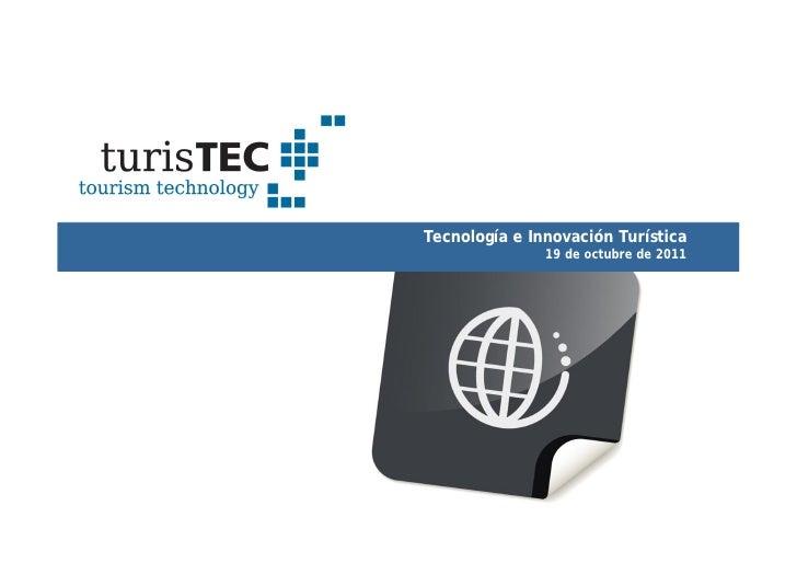 Tecnología e Innovación Turística               19 de octubre de 2011