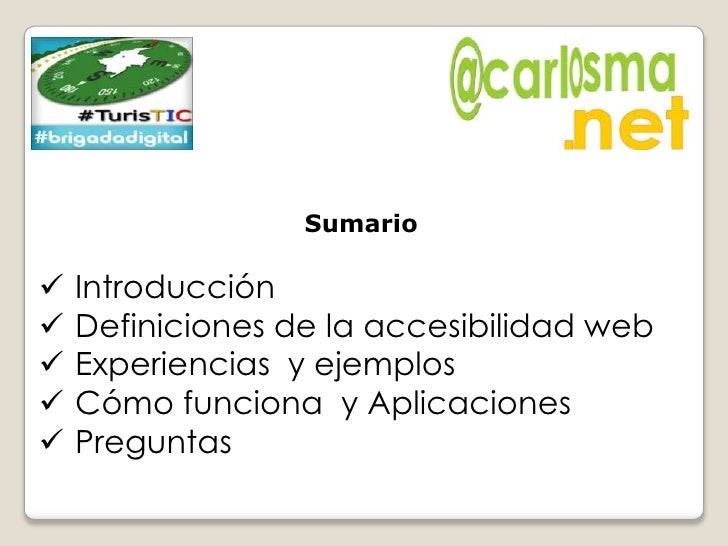 Sumario   Introducción   Definiciones de la accesibilidad web   Experiencias y ejemplos   Cómo funciona y Aplicaciones...