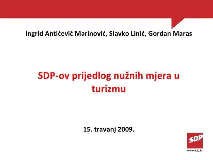 Ingrid Antičević Marinović, Slavko Linić, Gordan Maras SDP-ov prijedlog nužnih mjera u turizmu 15 . travanj 200 9 .