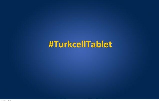 #TurkcellTabletTuesday, February 12, 13