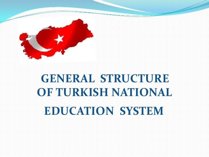 GENERAL  STRUCTURE  <br />         OF TURKISH NATIONAL<br />EDUCATION  SYSTEM<br />