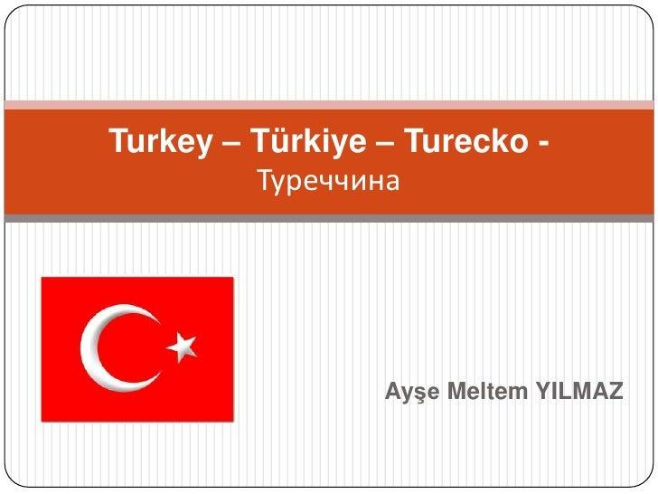 AyşeMeltem YILMAZ<br />Turkey – Türkiye – Turecko - Туреччина<br />