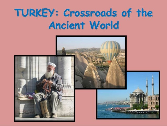 TURKEY: Crossroads of theAncient World