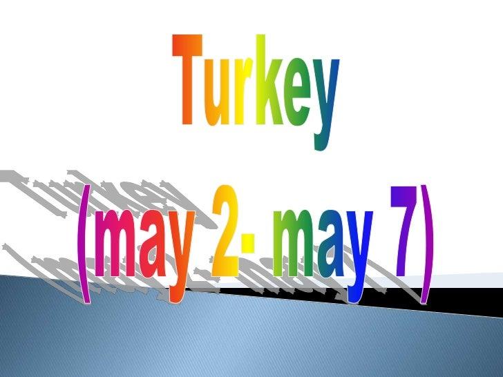 Turkey<br />(may 2- may 7)<br />
