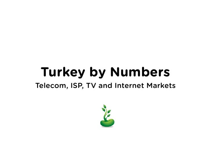 Turkey by Numbers Telecom, ISP, TV and Internet Markets