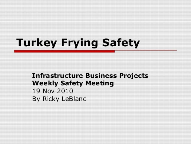 Turkey Frying Safety Infrastructure Business Projects Weekly Safety Meeting 19 Nov 2010 By Ricky LeBlanc