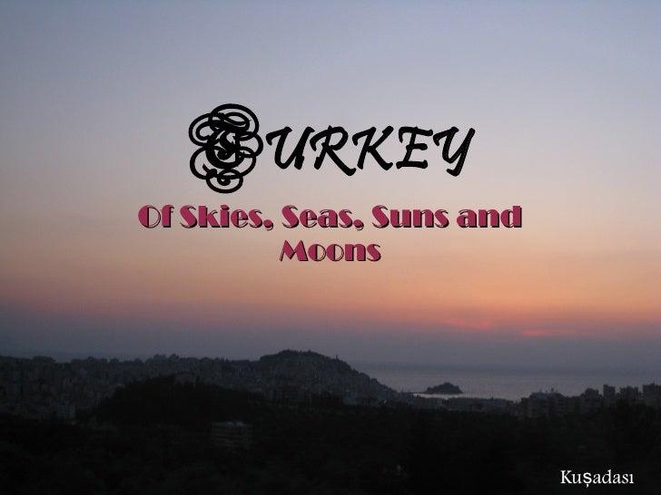 TURKEY Of Skies, Seas, Suns and           Moons                                Kuşadası