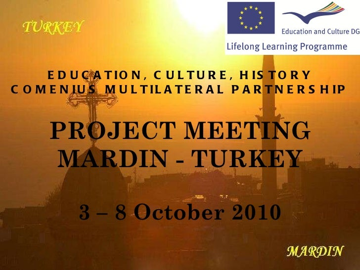 PROJECT MEETING MARDIN - TURKEY 3 – 8 October 2010 EDUCATION, CULTURE, HISTORY COMENIUS MULTILATERAL PARTNERSHIP