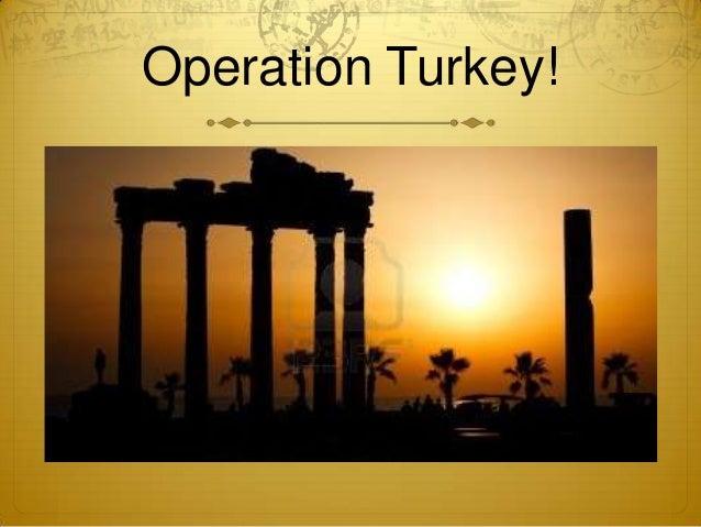 Operation Turkey!