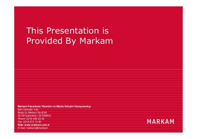 Markam / Turkey Presentation/ 2010 This Presentation is Provided By Markam Markam Pazarlama Yönetimi ve Marka İletişimi Da...