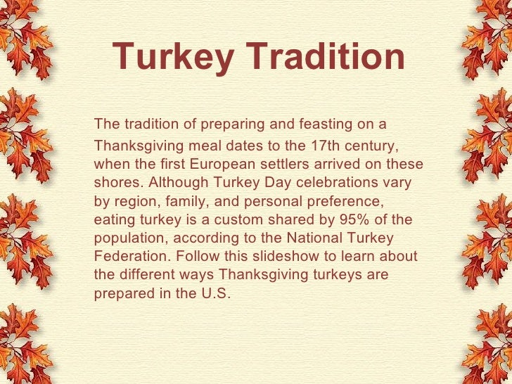 Turkey Tradition The tradition of preparing and feasting on a  Thanksgiving meal dates to the 17th century, when the first...