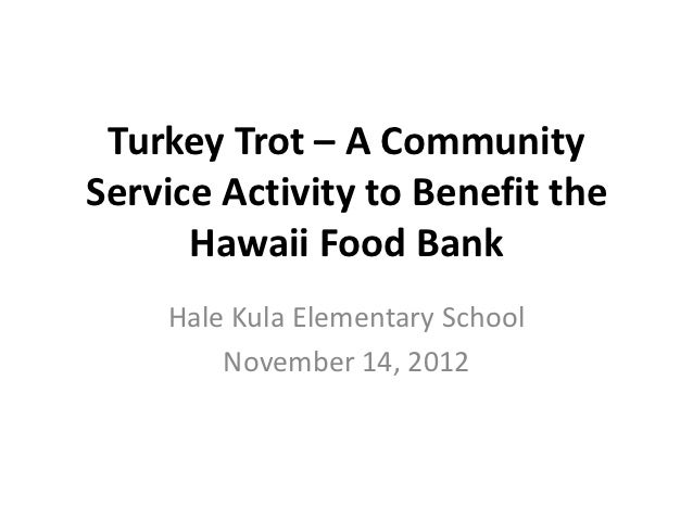 Turkey Trot – A CommunityService Activity to Benefit the      Hawaii Food Bank    Hale Kula Elementary School        Novem...