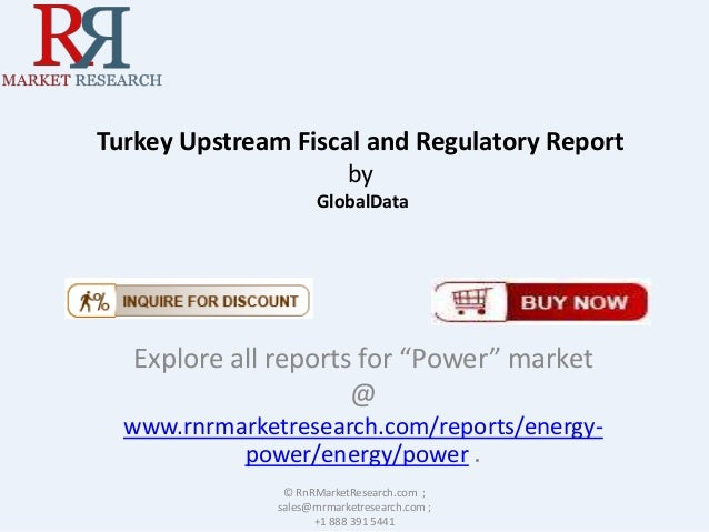 """Turkey Upstream Fiscal and Regulatory Report by GlobalData  Explore all reports for """"Power"""" market @ www.rnrmarketresearch..."""
