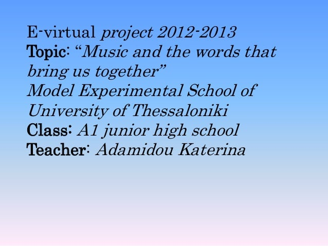 "E-virtual project 2012-2013Topic: ""Music and the words thatbring us together""Model Experimental School ofUniversity of The..."