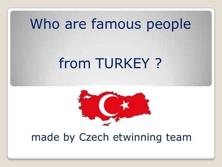 Who are famous people    from TURKEY ?made by Czech etwinning team