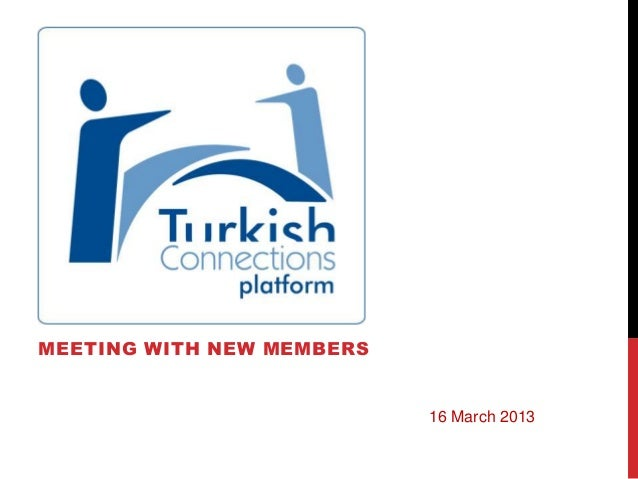MEETING WITH NEW MEMBERS                           16 March 2013