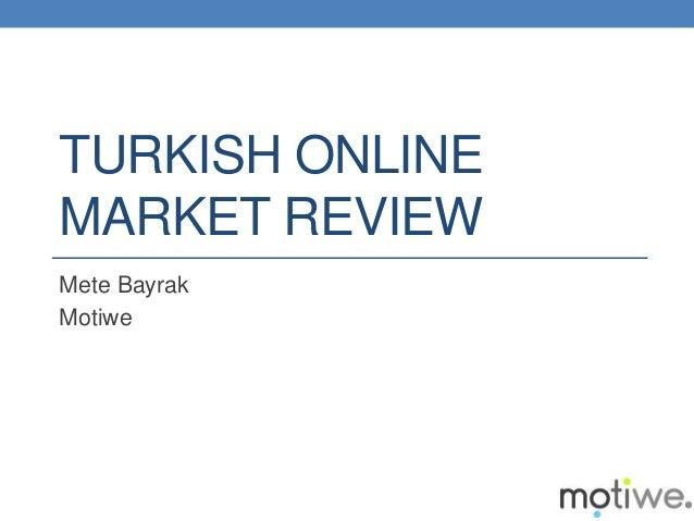 TURKISH ONLINE MARKET REVIEW Mete Bayrak Motiwe