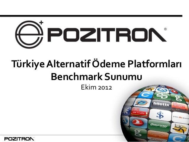 1 Türkiye Alternatif Ödeme Platformları Benchmark Sunumu Ekim 2012