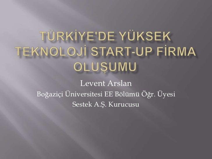 Levent ArslanBoğaziçi Üniversitesi EE Bölümü Öğr. Üyesi          Sestek A.Ş. Kurucusu