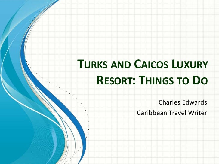 TURKS AND CAICOS LUXURY   RESORT: THINGS TO DO                 Charles Edwards          Caribbean Travel Writer