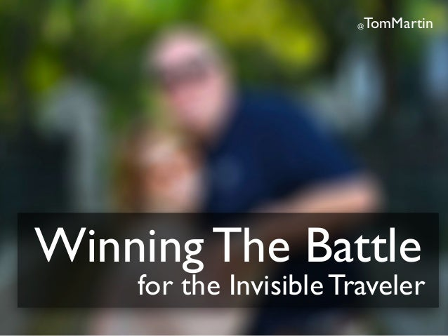 @TomMartin Winning The Battle for the Invisible Traveler
