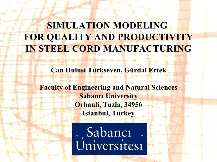 SIMULATION MODELING  FOR QUALITY AND PRODUCTIVITY IN STEEL CORD MANUFACTURING         Can Hulusi Türkseven, Gürdal Ertek  ...